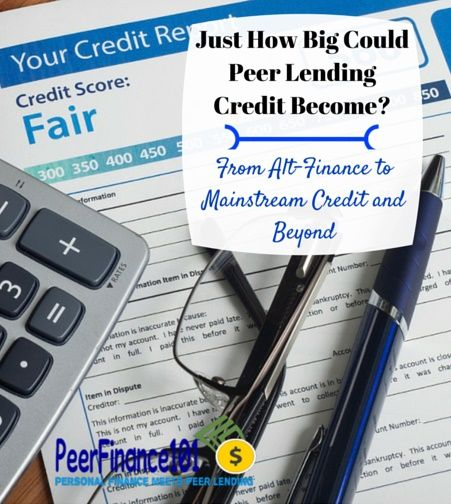The peer lending credit industry is booming but just how big could it get? How to take advantage of the p2p lending revolution for loans and investing.how big peer lending credit become