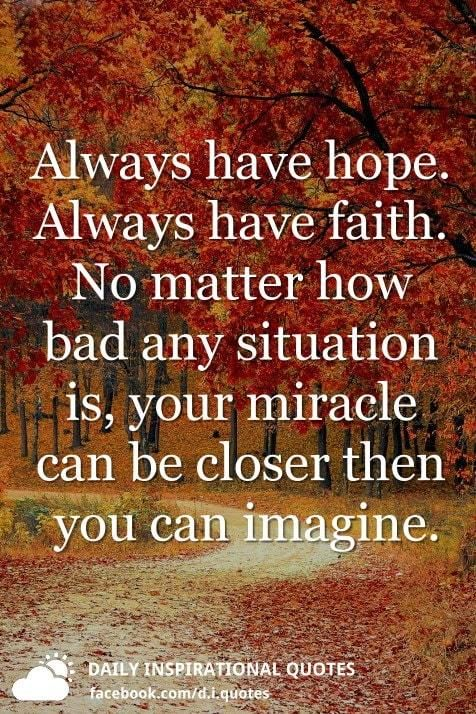 Always Have Hope Always Have Faith No Matter How Bad Any Situation Is Your Miracle Can Having Faith Quotes Inspirational Quotes God Daily Inspiration Quotes