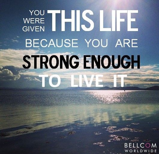 Inspirational Quotes On Pinterest: You Were Given This Life Because You Are Strong Enough To