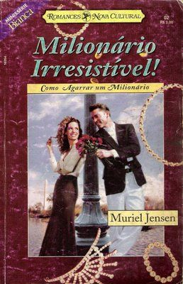 Meus Romances Blog: Milionário Irresistivel - Muriel Jensen - Bianca S...