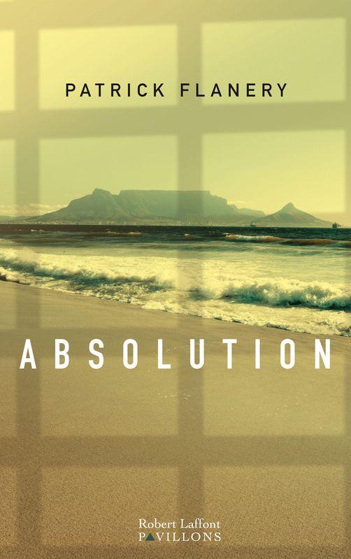 Absolution - Patrick FLANERY. Quand une célèbre écrivain sud-africaine rencontre un jeune universitaire chargé d'écrire sa biographie... Un duel littéraire fascinant qui tourne au thriller psychologique post-apartheid.