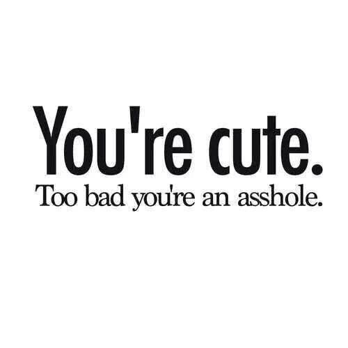 You're cute...