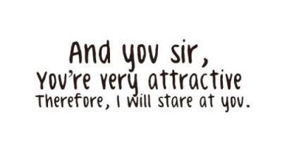 Therefore, I will stare at you