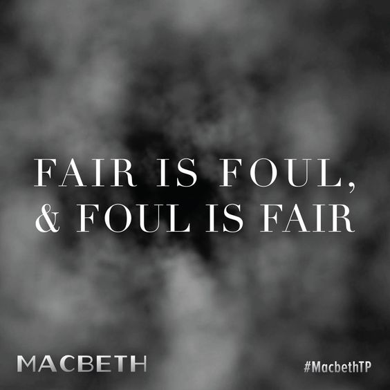 the theme of fair is foul and foul is fair in macbeth by william shakespeare Start studying macbeth act 1 when macbeth says, so foul and fair a day i in what way does lady macbeth's advice to macbeth relate to the fair is foul theme.
