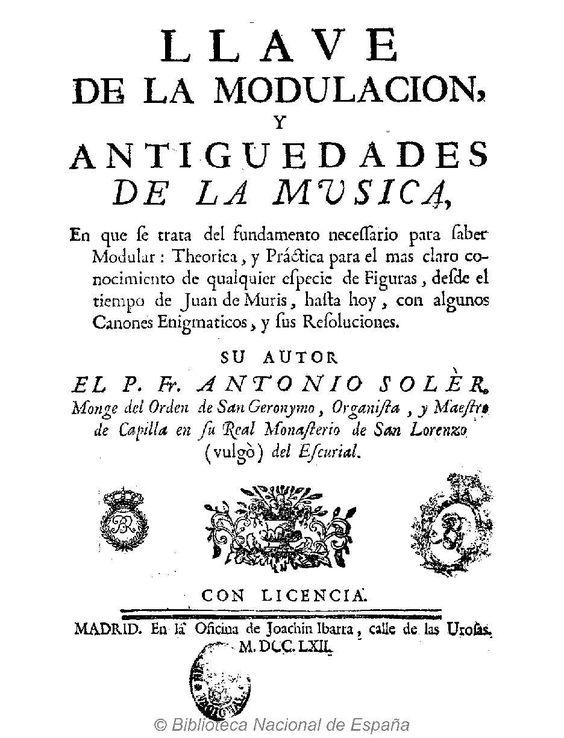 Llave de la modulacion, y antiguedades de la musica, en que se trata del fundamento necessario para saber modular. Soler, Antonio 1729-1783 — Libro — 1762