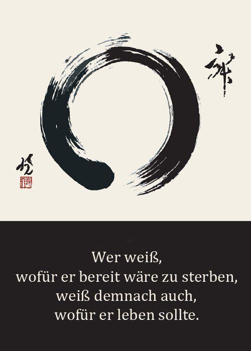 Zen - Wer weiß, wofür er bereit wäre zu sterben, weiß demnach auch, wofür er leben sollte.