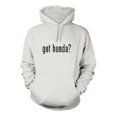 got honda? Funny Hoodie Sweatshirt Hoody Humor - Many Sizes and Colors!