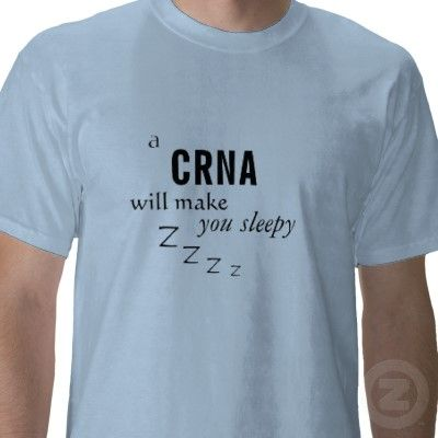 A CRNA will make you sleepy T Shirt from http://www.zazzle.com/crna+tshirts