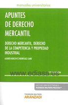 APUNTES DE DERECHO MERCANTIL: DERECHO MERCANTIL, DERECHO DE LA COMPETENCIA Y PROPIEDAD INDUSTRIAL. Alberto Bercovitz Rodríguez-Cano. Localización: 347/BER/apu