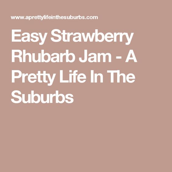 Easy Strawberry Rhubarb Jam - A Pretty Life In The Suburbs