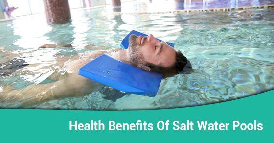 Five Health Benefits Of Salt Water Pools In 2020 Saltwater Pool Pool Salt And Water