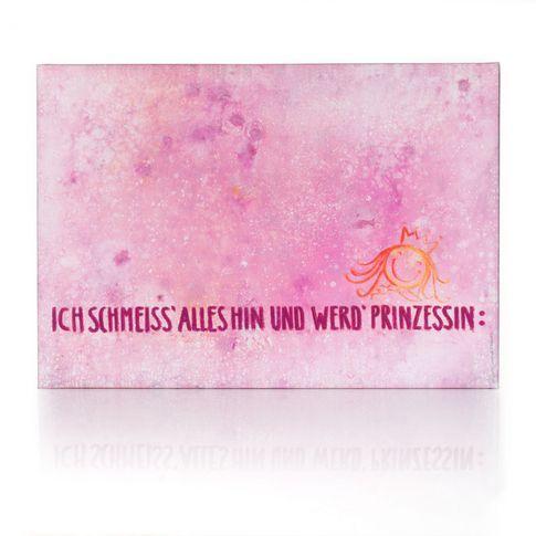 """Bild """"Ich schmeiss alles hin und werd ich Prinzessin"""" in pink bei IMPRESSIONEN"""