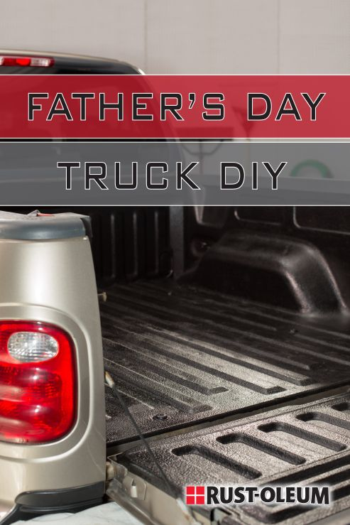 Looking For A Diy Father S Day Gift Give The Gift Of Durability For His Truck With Rust Oleum Truck Bed Liner Truck Bed Liner Truck Bed Truck Accessories Diy