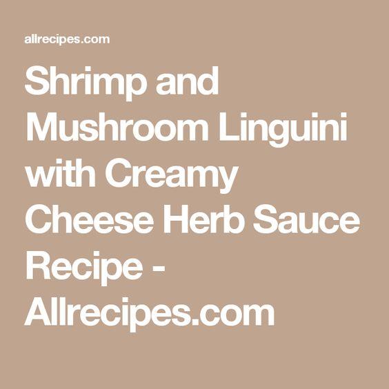 Shrimp and Mushroom Linguini with Creamy Cheese Herb Sauce Recipe - Allrecipes.com