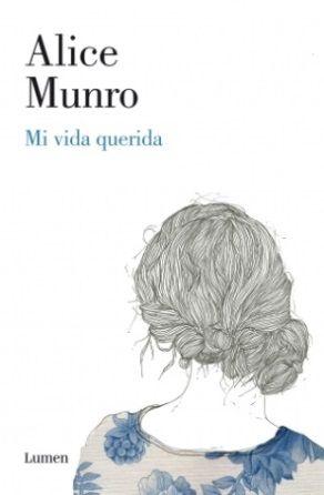 Mi vida querida / Alice Munro ; tradución de Eugenia Vázquez Nacarino.  No. de Pedido: 813 M968VQ 2013