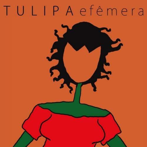 Tulipa Ruiz, Efêmera