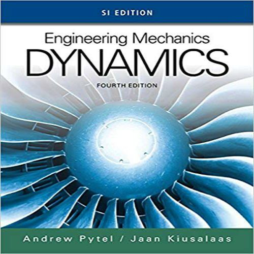 Solution Manual For Engineering Mechanics Dynamics Si Edition 4th Edition By Pytel And Kiusalaas Engineering Mechanics Dynamics Mechanical Engineering Mechanic