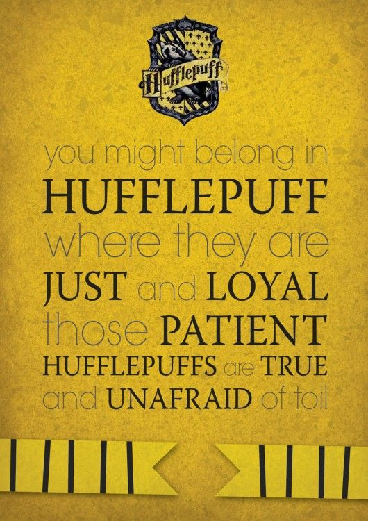 Hufflepuff--the most underrepresented and misunderstood Hogwarts house. It's exactly where I would be, though the Hat would be tempted to put me in Gryffindor. I'll take loyalty and honesty over ambition, bravery, or wit, any day of the week.