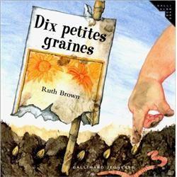 Dix petites graines - Ruth Brown - Gallimard Jeunesse. Un classique à avoir absolument dans sa bibliothèque...