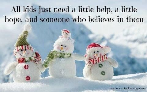 All kids need , love, a belief in them, hope, and a little help.. Love them and the rest will surely fall into place...
