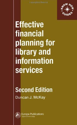 Effective Financial Planning for Library and Information Services (Aslib Know How Guide) by Duncan McKay.