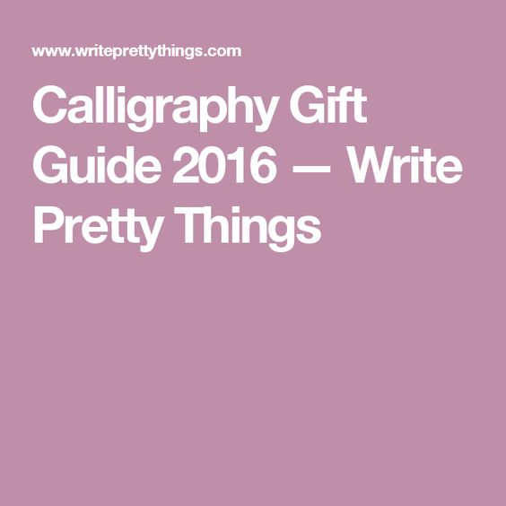 Calligraphy Gift Guide 2016 — Write Pretty Things