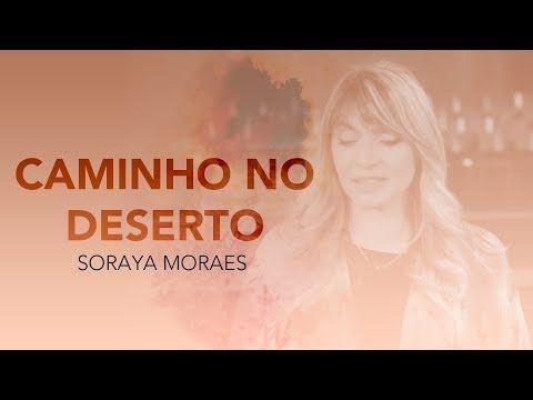 Soraya Moraes Caminho No Deserto Video Oficial Youtube Com
