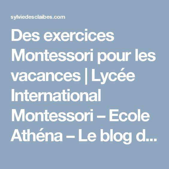 Des exercices Montessori pour les vacances | Lycée International Montessori – Ecole Athéna – Le blog de Sylvie d'Esclaibes.