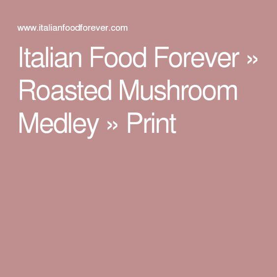 Italian Food Forever » Roasted Mushroom Medley » Print