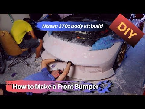 Diy 370z Body Kit How To Make A Front Bumper Part 1 Youtube In 2020 370z Body Kit Body Kit Bumpers