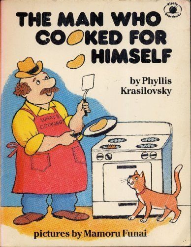 THE MAN WHO COOKED FOR HIMSELF by Phyllis Krasilovsky, pictures by Mamoru Funai (1981 Softcover 8 1/2 x 6 1/2 inches 42 pages. Parents Magazine Press / Pippin Paperbacks) by Phylls Krasilovsky et al., http://www.amazon.com/dp/0819311294/ref=cm_sw_r_pi_dp_EUCwtb19WVATR