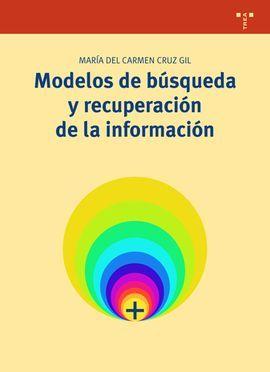 Modelos de búsqueda y recuperación de la información / María del Carmen Cruz Gil. Trea, D.L. 2015