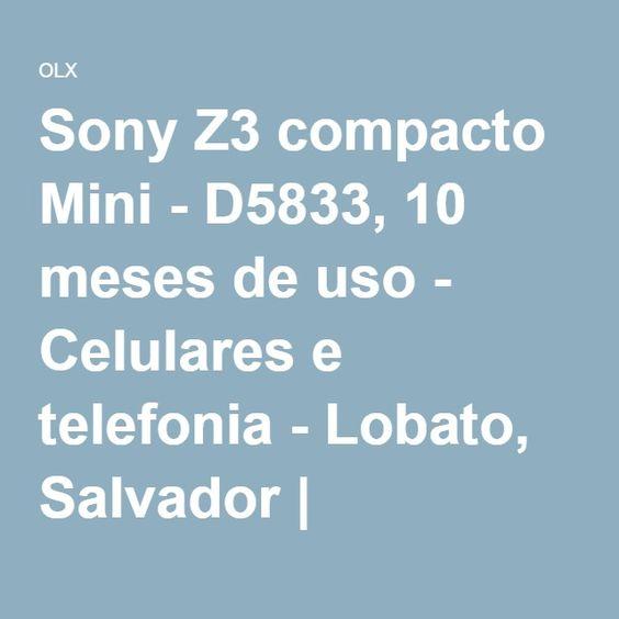 Sony Z3 compacto Mini - D5833, 10 meses de uso - Celulares e telefonia - Lobato, Salvador | bomnegócio agora é OLX.com.br