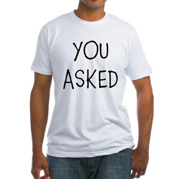 YOU ASKED T-Shirt