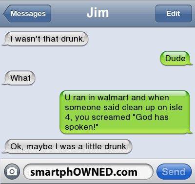 Other - JimI wasn't that drunk.Dudewhatu ran in walmart ... Funny Texts Clean