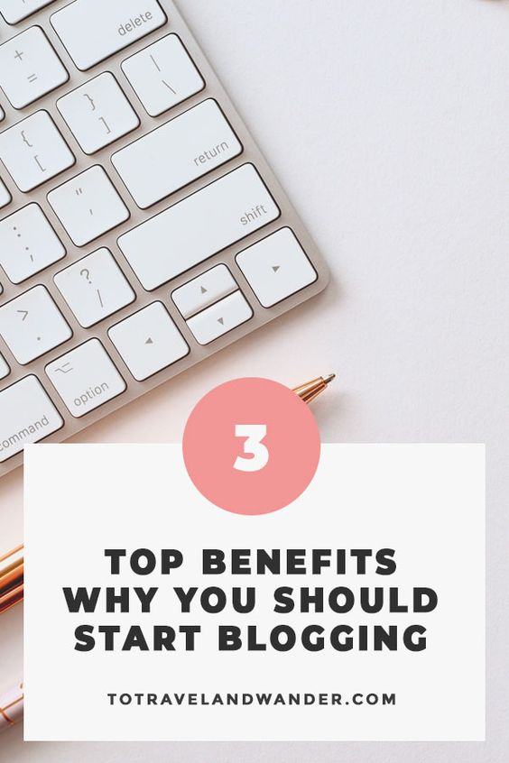 Top 3 Benefits Why You Should Start A Blog