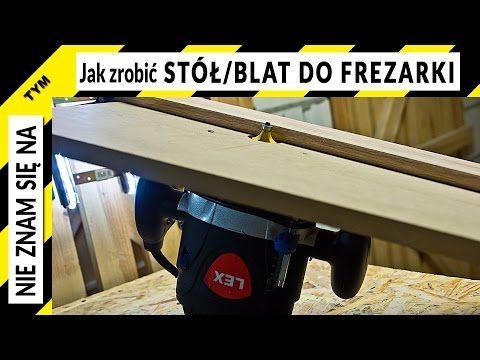 Jak Zrobic Blat Stol Do Frezarki Gornowrzecionowej Youtube Wood Tools Wood Tools