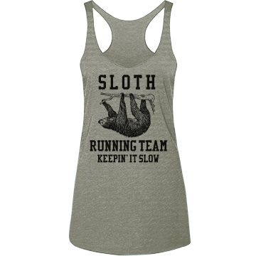 Sloth Running Team | It's not a race. I'm on the sloth running team. Keepin' it slow. Doing what I do best. Don't want to pull a muscle. I'm going to wear this cute tank top while I workout at the gym.
