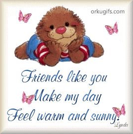 Friends like you make my day feel warm and sunny