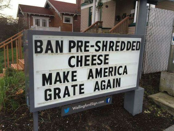 Ban preshredded cheese! Make America grate again.