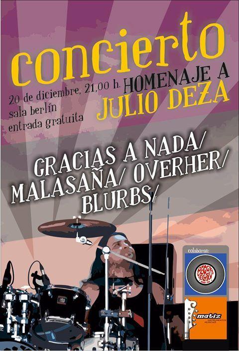 Sábado 20 de Diciembre  HOMENAJE A JULIO FERNANDEZ DEZA Bandas en las que estuvo reunidas para la ocasión GRACIAS A NADA, BLURBS, OVERHER, MALASAÑA...
