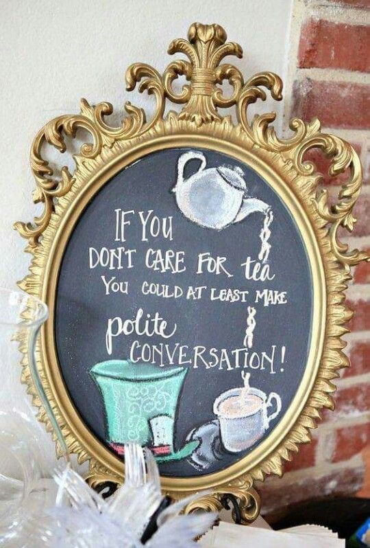 If you don't care for tea you could at least make polite conversation