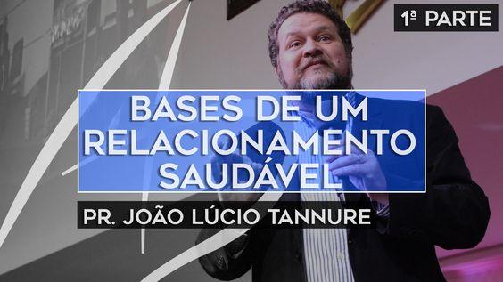 João Lúcio Tannure - Bases de um relacionamento saudável