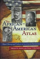 The African-American atlas : Black history and culture--an illustrated reference