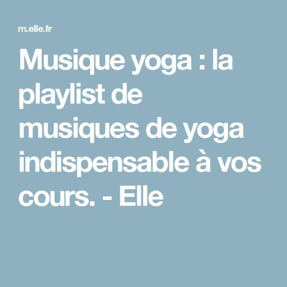 Musique yoga : la playlist de musiques de yoga indispensable à vos cours. - Elle