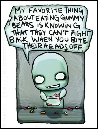 I always say this when i eat gummy bears haha