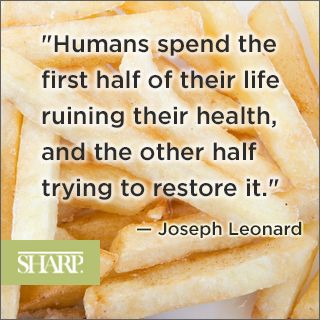 """""""Humans spend the first half of their life ruining their health, and the other half trying to restore it."""" - Joseph Leonard #leonard #quote #sharphealthcare"""
