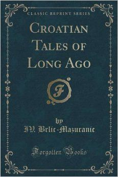 Book: Croatian Tales of Long Ago, by IV Brlic-Mazuranic. This is a great telling of several folktales, told as cautionary tales with lessons that are universal across cultures.