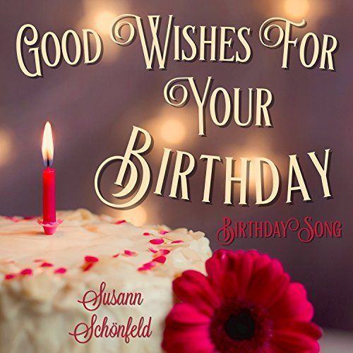 Pin On Best New Happy Birthday Song 2018 Good Wishes For Your Birthday