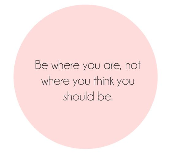 Be where you are, not where you think you should be.: Word Of Wisdom, Remember This, Daily Reminder, Things To Remember, So True, In This Moment, Note To Self, Beautiful Reminder, Good Advice